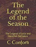 The Legend of the Season: The Legend of Julia and Herschel DeCoeurs