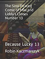 The Sims Pirated Comic of Max and Lidda's Clones Number 13: Because Lucky 13
