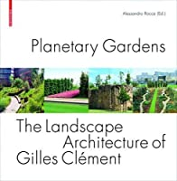 Planetary Gardens: The Landscape Architecture of Gilles Clement