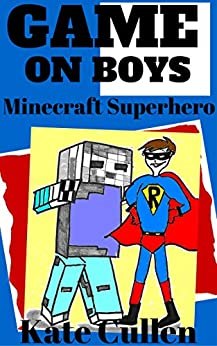 GAME ON BOYS 4 : Funny book for kids: Minecraft Superhero (Game on Boys Series) by [Cullen, Kate]