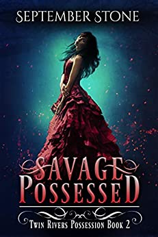 Savage Possessed: A Reverse Harem Urban Fantasy Adventure (Twin Rivers Possession Book 2) by [Stone, September]