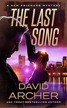 The Last Song - A Sam Prichard Mystery (Sam Prichard, Part 1 Book 9) by [Archer, David]