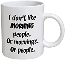 Funny Mug - I don't like morning people. Or mornings. Or people - 11 OZ Coffee Mugs - Funny Inspirational and sarcasm -...