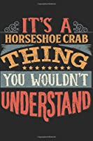 It's A Horseshoe Crab Thing You Wouldn't Understand: Gift For Horseshoe Crab Lover 6x9 Planner Journal