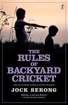 The Rules of Backyard Cricket by [Serong, Jock]
