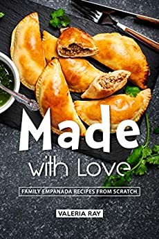 Made with Love: Family Empanada Recipes from Scratch by [Ray, Valeria]