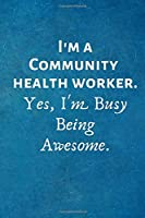 I'm a Community Health Worker. Yes, I'm Busy Being Awesome: Lined Blank Notebook Journal