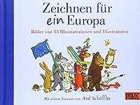 Zeichnen fuer ein Europa: Bilder von 45 Illustratorinnen und Illustratoren. Mit einem Vorwort von Axel Scheffler