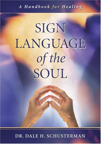 Download Sign Language of the Soul: A Handbook for Healing 1932133054