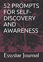 52  PROMPTS FOR  SELF-DISCOVERY AND AWARENESS