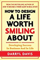 How to Design a Life Worth Smiling About: Developing Success in Business and in Life【洋書】 [並行輸入品]