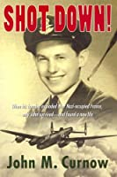 Shot Down!: When His Bomber Explodes over Nazi-occupied France, Only John Survives-- And Finds a New Life