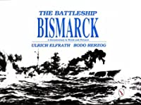 The Battleship Bismarck (German Navy at War, Vol 3)