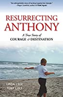 Resurrecting Anthony: A True Story of Courage & Destination