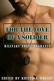 For the Love of a Soldier: Military Erotic Romance by [Wright, Kristina, Tudor, Kathleen, Johnson, Cat, Leong, Annabeth, Bristol, Sidney, Felthouse, Lucy, Janssen, Victoria, Lee, Axa, Dale, Andrea]