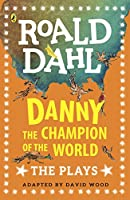 Danny the Champion of the World: Plays for Children (Dahl Plays for Children)