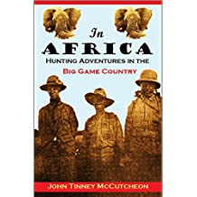 In Africa  Hunting Adventures in the  Big Game Country (illustrated) (1910)