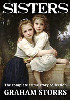 Sisters: The complete crime story collection by [Storrs, Graham]