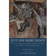 Just One More Dance: A Story of Degradation and Fear, Faith and Compassion from a Survivor of the Nazi Death Camps by Ernest Levy (1998-09-01)
