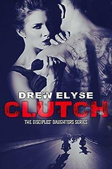 Clutch (Savage Disciples MC Book 1) by [Elyse, Drew]