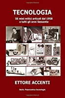 TECNOLOGIA: 56 miei mitici articoli dal 1958 a tutti gli anni Sessanta (Come funziona: panoramica tecnologie)