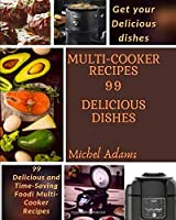 Multi-Cooker Recipes: 99 delicious dishes