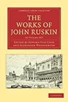 The Works of John Ruskin 39 Volume Paperback Set (Cambridge Library Collection - Works of  John Ruskin)