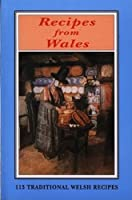 Recipes from Wales: 113 Traditional Welsh Recipes
