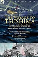 The Voyage to Tsushima: Rodjdestvensky's Russian Fleet, the Dogger Bank Incident & the Russo-Japanese War at Sea, 1904-05-From Libau to Tsushima with Two Short Accounts of the North Sea Incident