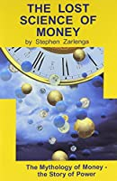 The Lost Science of Money: The Mythology of Money - The Story of Power
