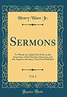 Sermons, Vol. 2: To Which Are Added His Work on the Formation of the Christian Character, and His Sequel to the Same, Now First Published (Classic Reprint)
