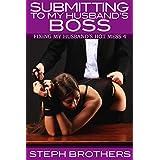Submitting To My Husband's Boss: Fixing My Husband's Hot Mess 4 (English Edition)