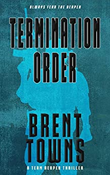 Termination Order: A Team Reaper Thriller by [Towns, Brent]