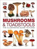 Mushrooms & Toadstools: The Illustrated Guide to Fungi (Dk)