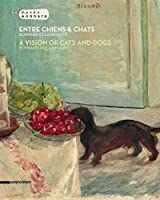 Entre Chiens & Chats / A Vision of Cats and Dogs: Bonnard et L'animalite / Bonnard and Animality