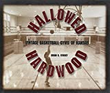 Hallowed Hardwood: Vintage Basketball Gyms of Kansas