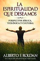 La Espiritualidad que  Deseamos: Perspectiva Biblica, Teológica y Cultural