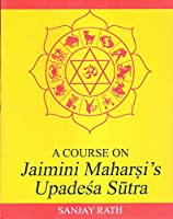 A Course on Jaimini Maharshi's Upadesha Sutras: v. I