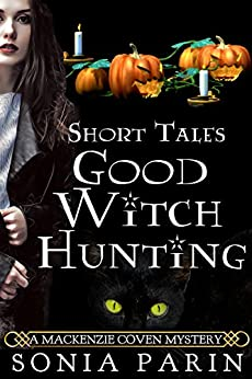 Good Witch Hunting (A Mackenzie Coven Mystery Short Book 2) by [Parin, Sonia]