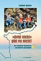 »Geht nicht« gibt es nicht!: Der noerdliche Kuestenweg mit Kindern und Hunden