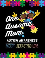One Ausome Mom Autism Awareness Accept Understand Love: Autism Awareness Journal / Notebook Wide Rule Lined 8.5x11' 110 Lines Pages