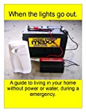 When the lights go out!: A guide to living in your home without power or water, during a emergency. (English Edition)