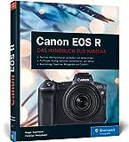Canon EOS R: Professionell fotografieren mit der spiegellosen Vollformat-Kamera Rheinwerk Verlag GmbH