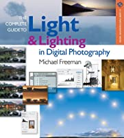 The Complete Guide to Light & Lighting in Digital Photography (Lark Photography Book)