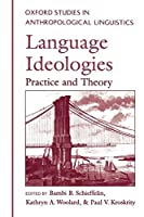 Language Ideologies: Practice and Theory (Oxford Studies in Anthropological Linguistics)