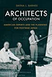 Architects of Occupation: American Experts and  the Planning for Postwar Japan