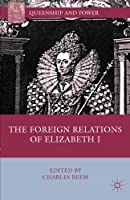 The Foreign Relations of Elizabeth I (Queenship and Power)