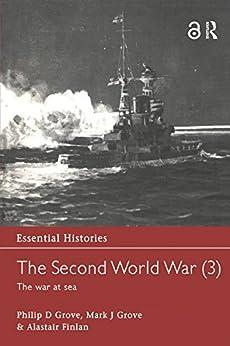 The Second World War, Vol. 3: The War at Sea (Essential Histories Book 1) by [Grove, Philip D., Grove, Mark J., Finlan, Alastair]