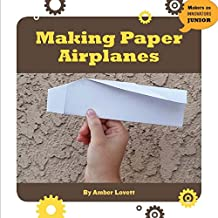 Making Paper Airplanes (21st Century Skills Innovation Library: Makers as Innovators Junior)