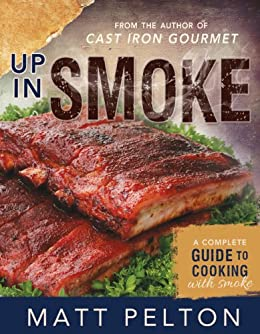 Up in Smoke: A Complete Guide to Cooking with Smoke by [Pelton, Matt]